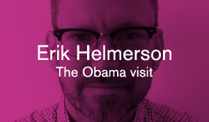 Erik Helmerson – The Obama visit