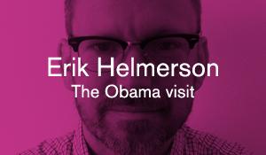 Erik Helmerson – The Obama visit