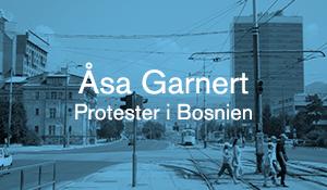 Åsa Garnert – Protester i Bosnien