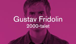 Gustav Fridolin – 2000-talet