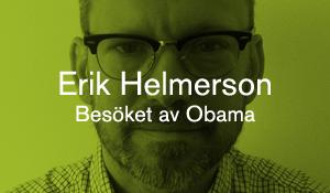 Erik Helmerson – Besöket av Obama