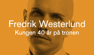 Fredrik Westerlund – Kungen 40 år på tronen