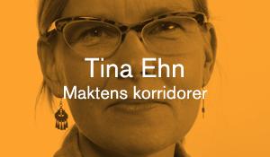 Tina Ehn – Maktens korridorer