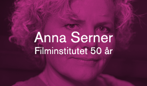 Anna Serner – Filminstitutet 50 år
