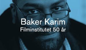 Baker Karim – Filminstitutet 50 år