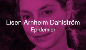 Lisen Arnheim Dahlström – Epidemier