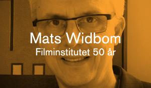 Mats Widbom – Filminstitutet 50 år