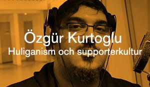 Özgür Kurtoglu – Huliganism och supporterkultur