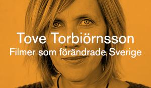 Tove Torbiörnsson – Filmer som förändrade Sverige