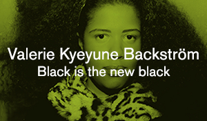 Valerie Kyeyune Backström – Black is the new black