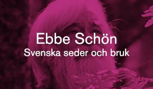 Ebbe Schön – Seder och bruk